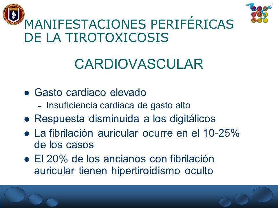 MANIFESTACIONES PERIFÉRICAS DE LA TIROTOXICOSIS CARDIOVASCULAR Gasto cardiaco elevado – Insuficiencia cardiaca de gasto alto Respuesta disminuida a lo