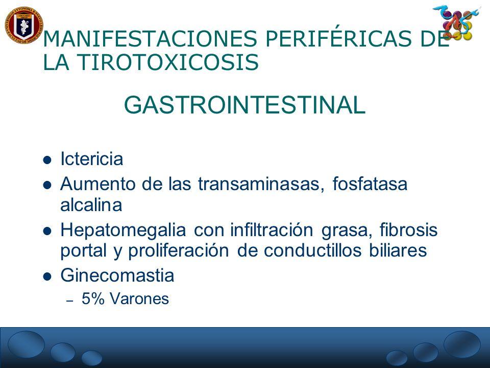 MANIFESTACIONES PERIFÉRICAS DE LA TIROTOXICOSIS GASTROINTESTINAL Ictericia Aumento de las transaminasas, fosfatasa alcalina Hepatomegalia con infiltra