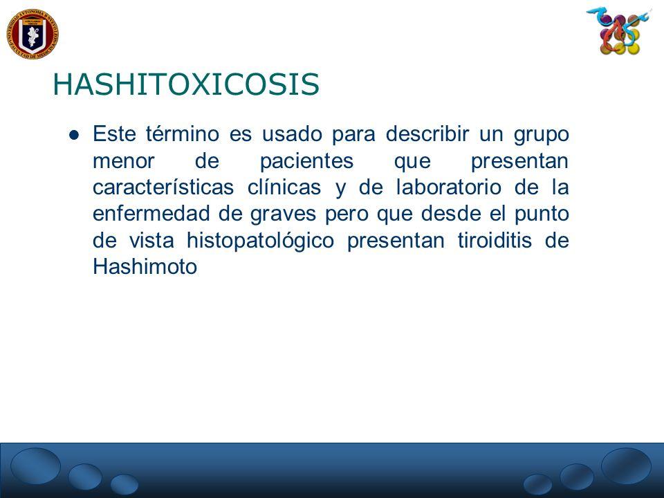 HASHITOXICOSIS Este término es usado para describir un grupo menor de pacientes que presentan características clínicas y de laboratorio de la enfermed