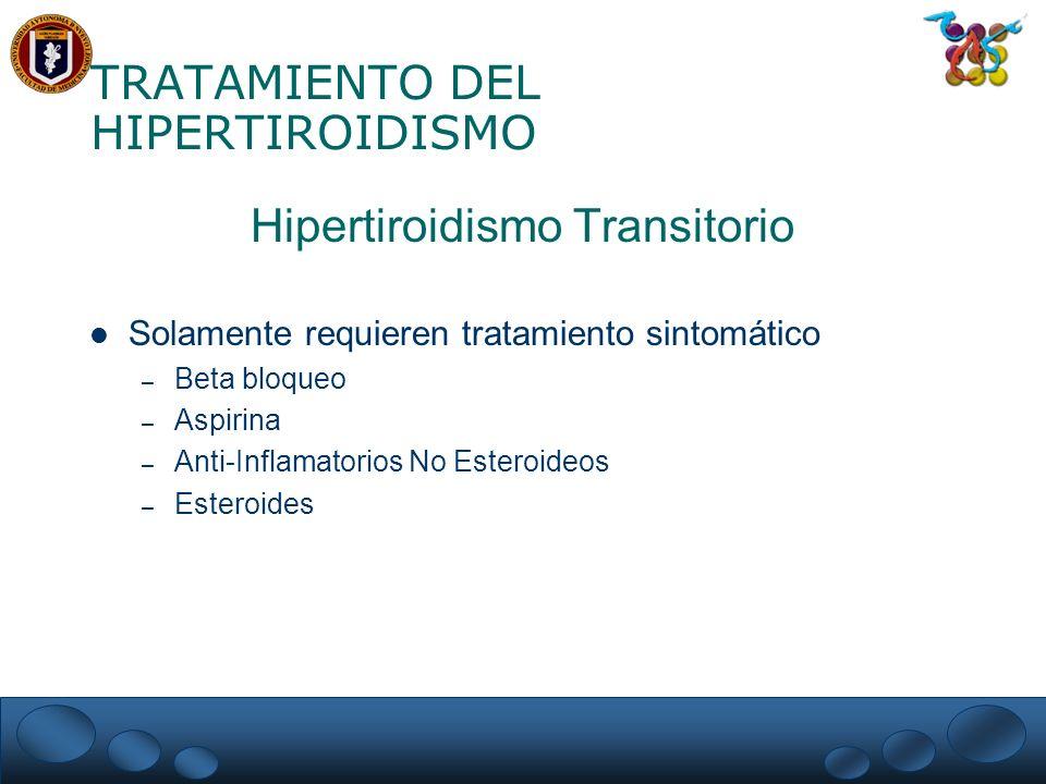 TRATAMIENTO DEL HIPERTIROIDISMO Hipertiroidismo Transitorio Solamente requieren tratamiento sintomático – Beta bloqueo – Aspirina – Anti-Inflamatorios