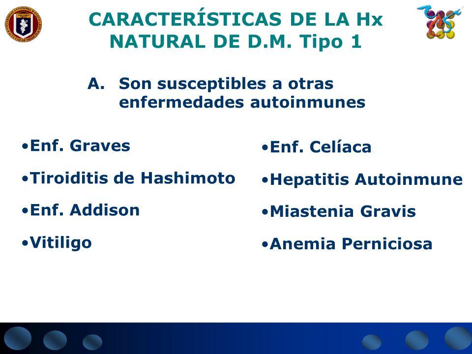 CARACTERÍSTICAS DE LA Hx NATURAL DE D.M. Tipo 1 A.Son susceptibles a otras enfermedades autoinmunes Enf. Graves Tiroiditis de Hashimoto Enf. Addison V