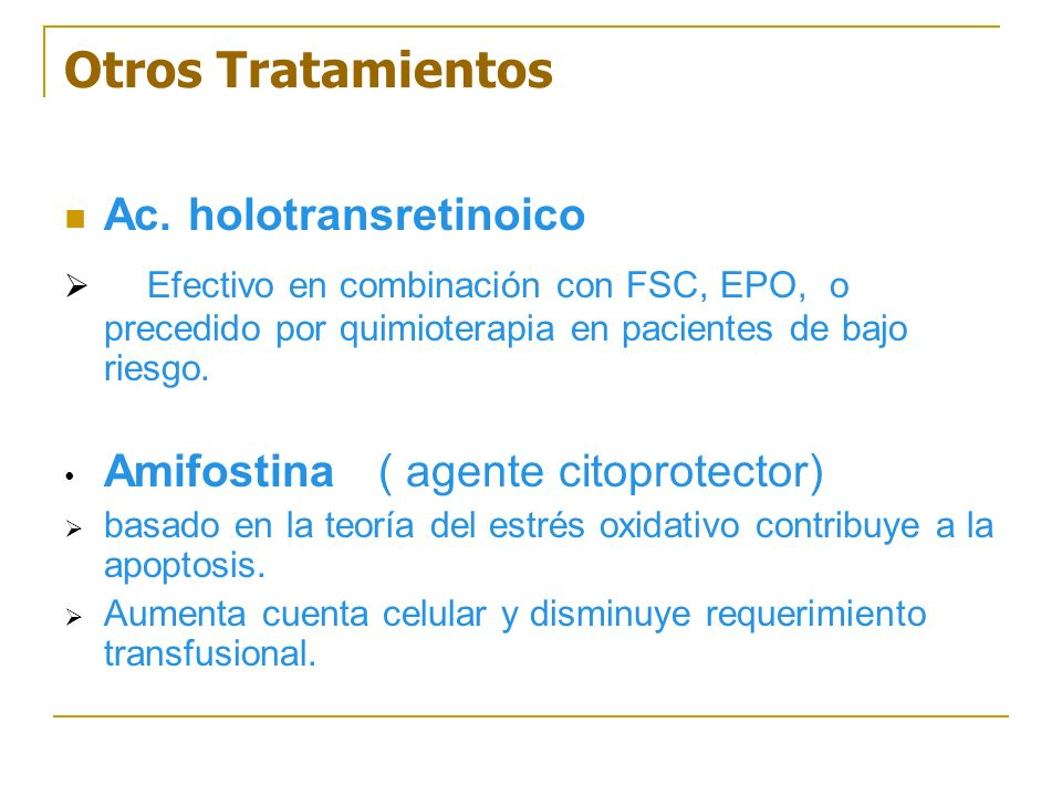 Otros Tratamientos Ac. holotransretinoico Efectivo en combinación con FSC, EPO, o precedido por quimioterapia en pacientes de bajo riesgo. Amifostina