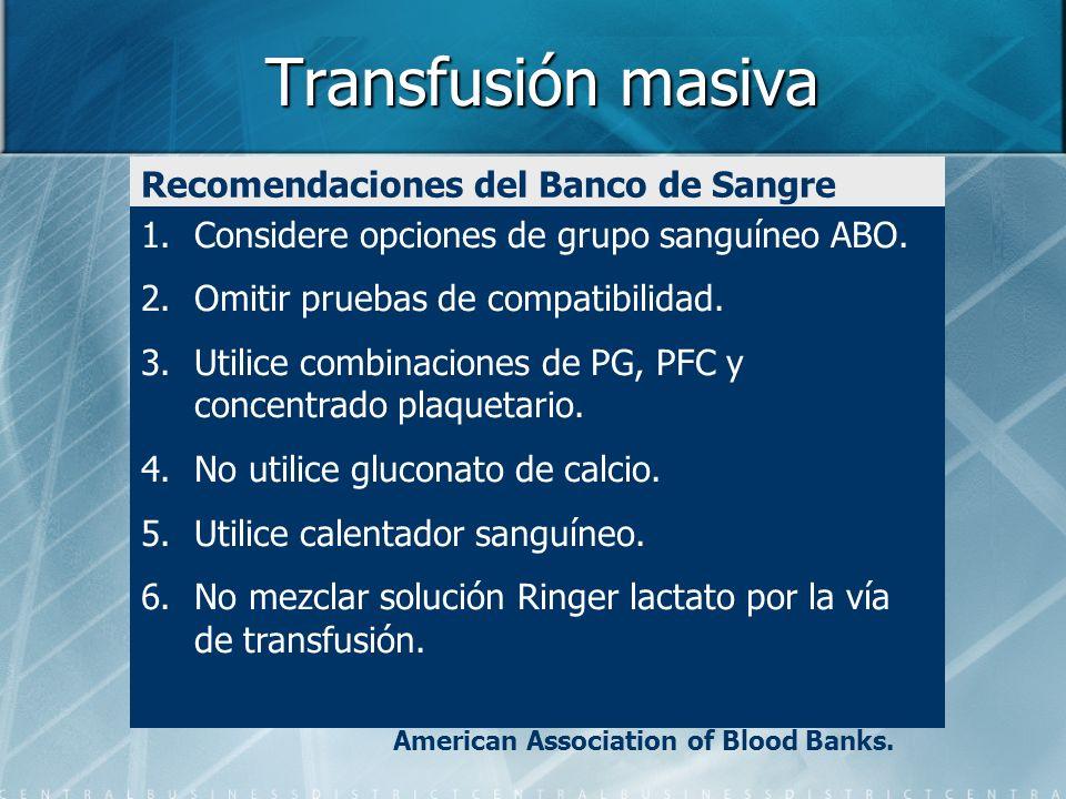 Transfusión masiva Recomendaciones del Banco de Sangre 1.Considere opciones de grupo sanguíneo ABO. 2.Omitir pruebas de compatibilidad. 3.Utilice comb