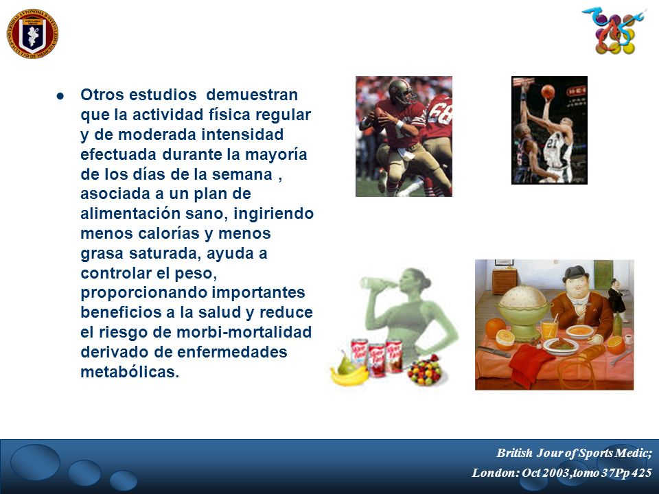 Otros estudios demuestran que la actividad física regular y de moderada intensidad efectuada durante la mayoría de los días de la semana, asociada a u