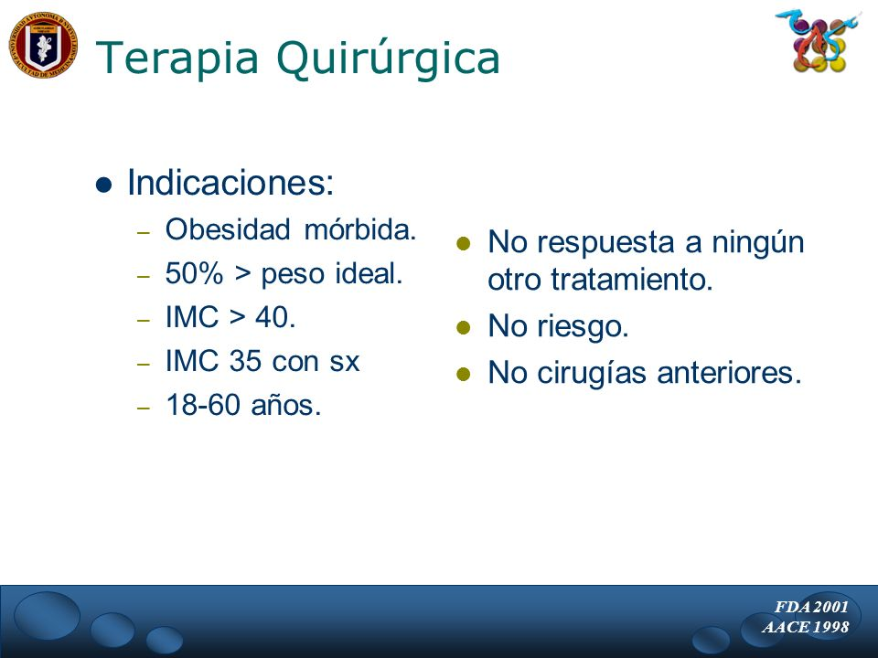 Terapia Quirúrgica Indicaciones: – Obesidad mórbida. – 50% > peso ideal. – IMC > 40. – IMC 35 con sx – 18-60 años. No respuesta a ningún otro tratamie