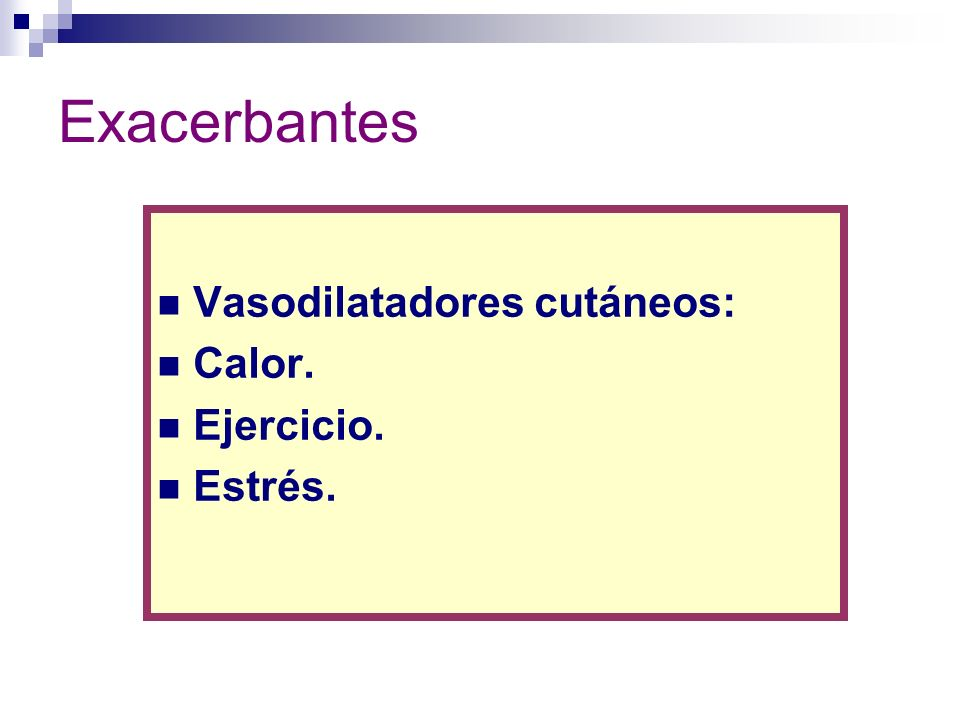 Exacerbantes Vasodilatadores cutáneos: Calor. Ejercicio. Estrés.
