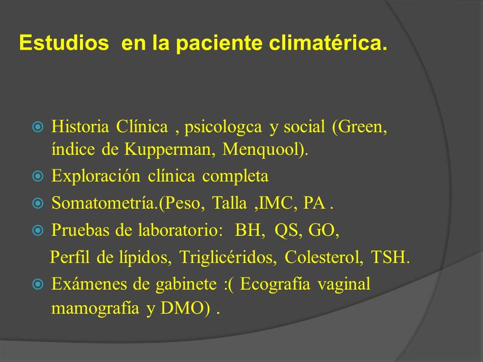 Estudios en la paciente climatérica. Historia Clínica, psicologca y social (Green, índice de Kupperman, Menquool). Exploración clínica completa Somato