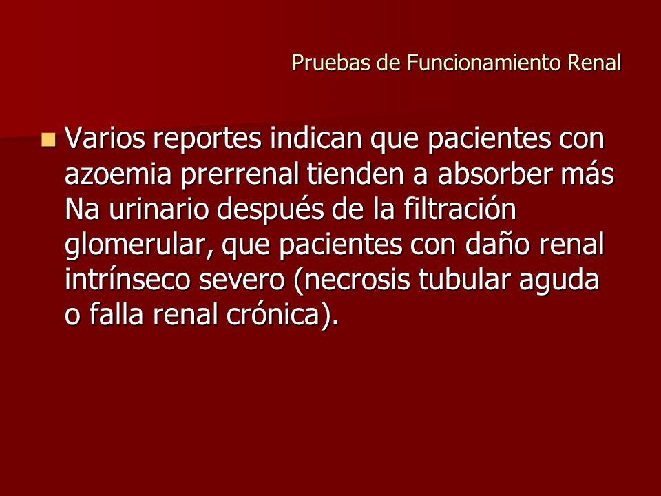Pruebas de Funcionamiento Renal Varios reportes indican que pacientes con azoemia prerrenal tienden a absorber más Na urinario después de la filtració