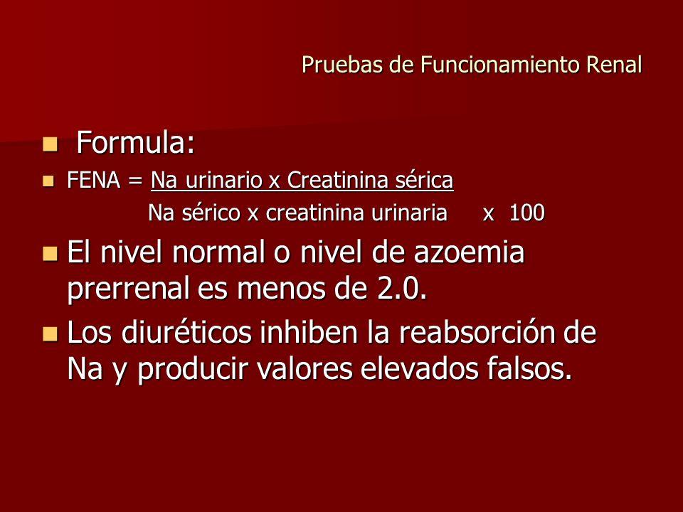 Pruebas de Funcionamiento Renal Formula: Formula: FENA = Na urinario x Creatinina sérica FENA = Na urinario x Creatinina sérica Na sérico x creatinina