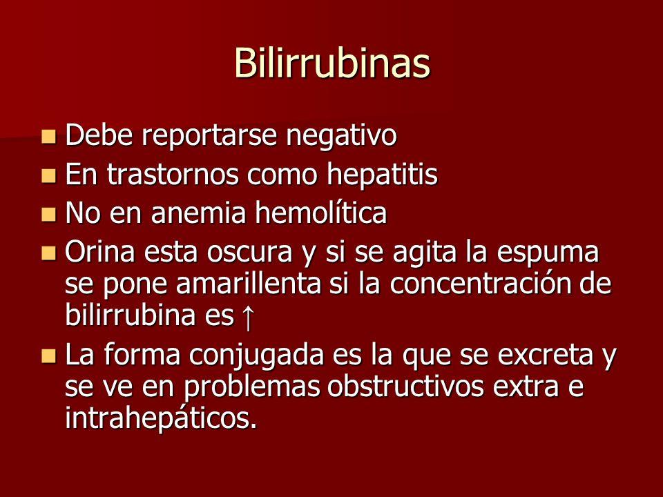 Bilirrubinas Debe reportarse negativo Debe reportarse negativo En trastornos como hepatitis En trastornos como hepatitis No en anemia hemolítica No en