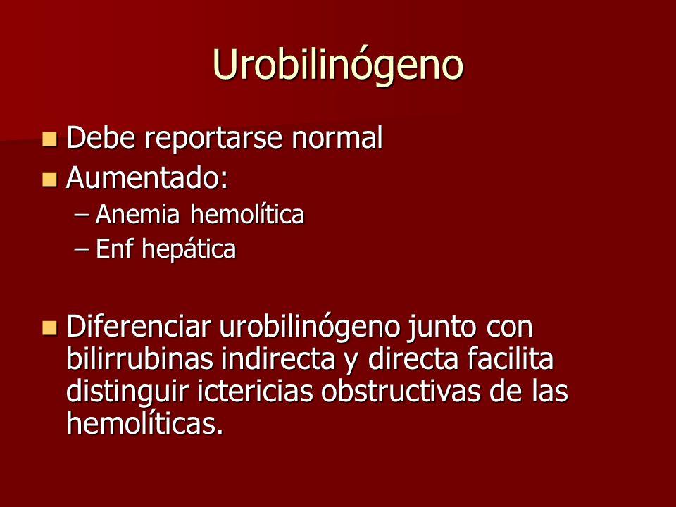 Urobilinógeno Debe reportarse normal Debe reportarse normal Aumentado: Aumentado: –Anemia hemolítica –Enf hepática Diferenciar urobilinógeno junto con