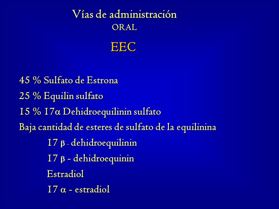 EEC EEC 45 % Sulfato de Estrona 25 % Equilin sulfato 15 % 17 Dehidroequilinin sulfato Baja cantidad de esteres de sulfato de la equilinina 17 - dehidr
