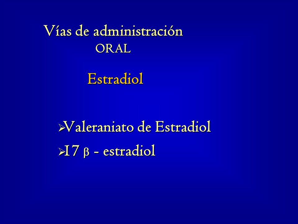 Estradiol Valeraniato de Estradiol Valeraniato de Estradiol 17 - estradiol 17 - estradiol Vías de administración ORAL