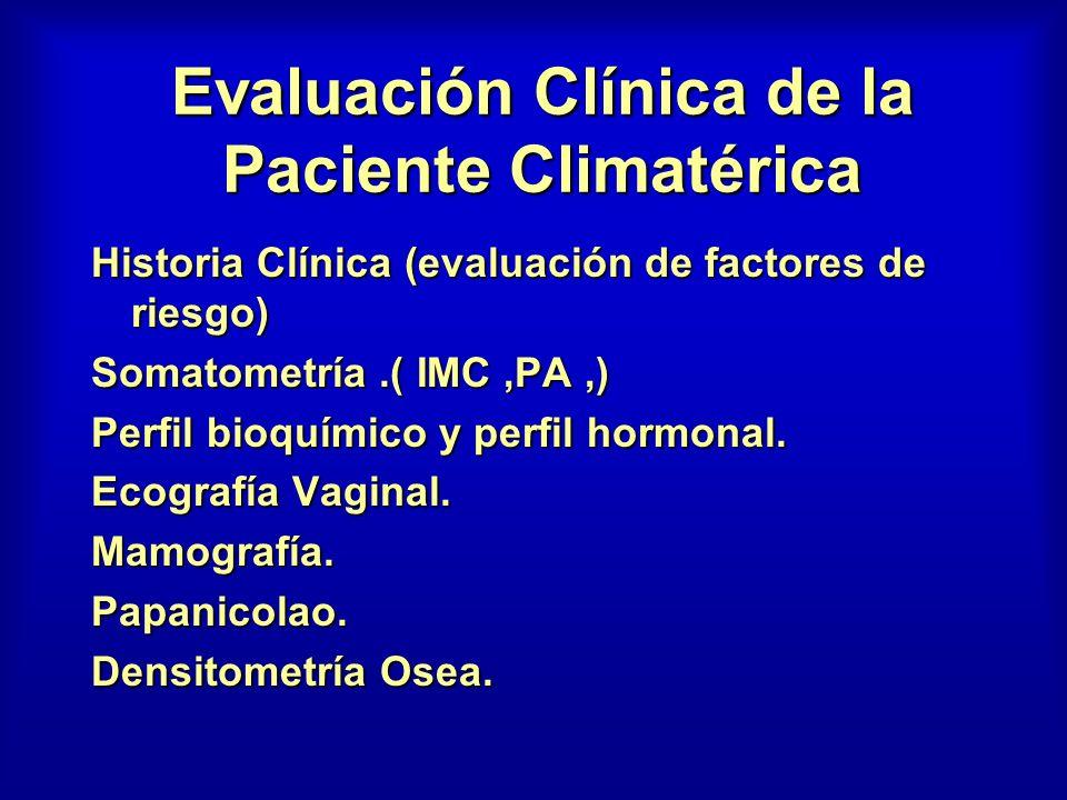 Evaluación Clínica de la Paciente Climatérica Historia Clínica (evaluación de factores de riesgo) Somatometría.( IMC,PA,) Perfil bioquímico y perfil h