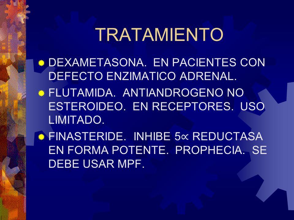 TRATAMIENTO DEXAMETASONA. EN PACIENTES CON DEFECTO ENZIMATICO ADRENAL. FLUTAMIDA. ANTIANDROGENO NO ESTEROIDEO. EN RECEPTORES. USO LIMITADO. FINASTERID