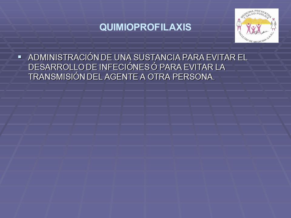 QUIMIOPROFILAXIS ADMINISTRACIÓN DE UNA SUSTANCIA PARA EVITAR EL DESARROLLO DE INFECIÓNES Ó PARA EVITAR LA TRANSMISIÓN DEL AGENTE A OTRA PERSONA. ADMIN