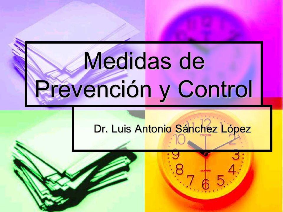 Medidas de Prevención y Control Dr. Luis Antonio Sánchez López