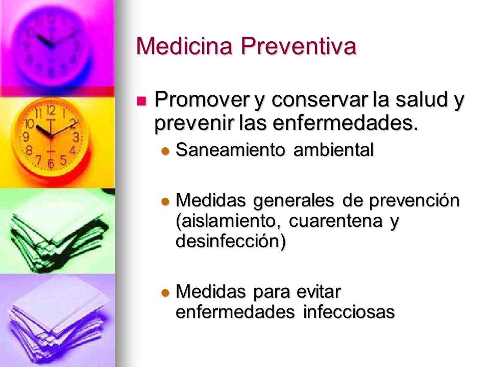 Medicina Preventiva Promover y conservar la salud y prevenir las enfermedades. Promover y conservar la salud y prevenir las enfermedades. Saneamiento