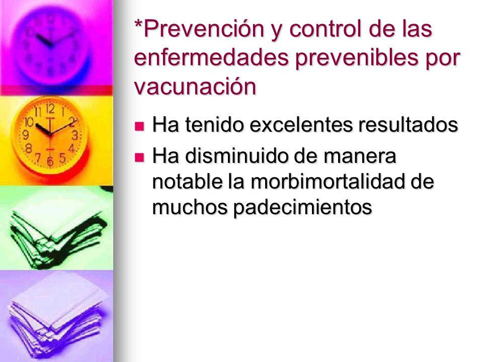 *Prevención y control de las enfermedades prevenibles por vacunación Ha tenido excelentes resultados Ha tenido excelentes resultados Ha disminuido de