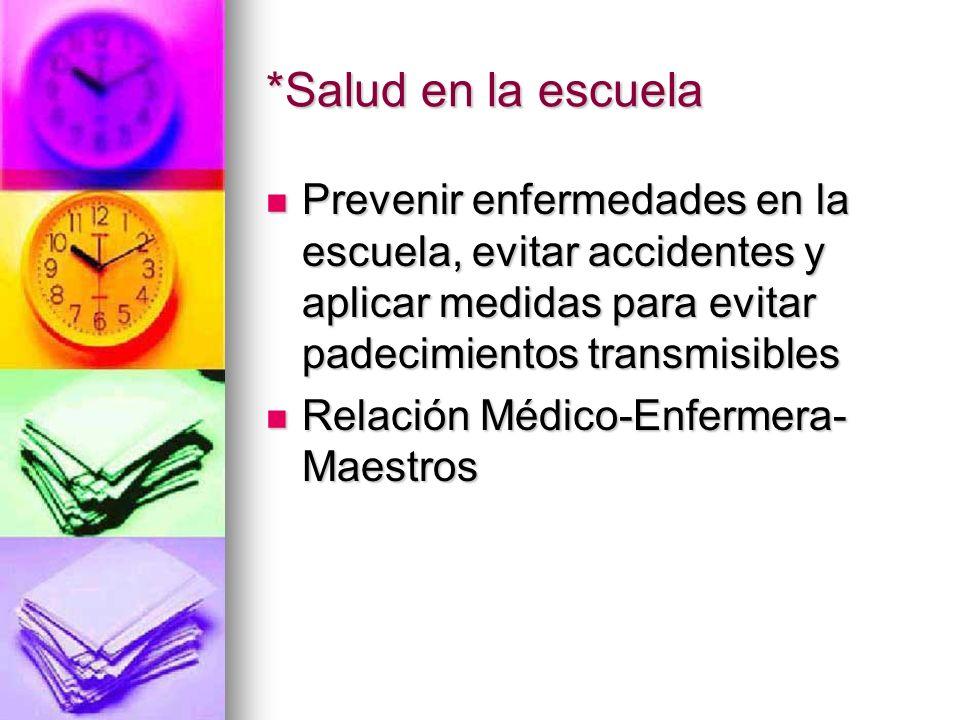 *Salud en la escuela Prevenir enfermedades en la escuela, evitar accidentes y aplicar medidas para evitar padecimientos transmisibles Prevenir enferme