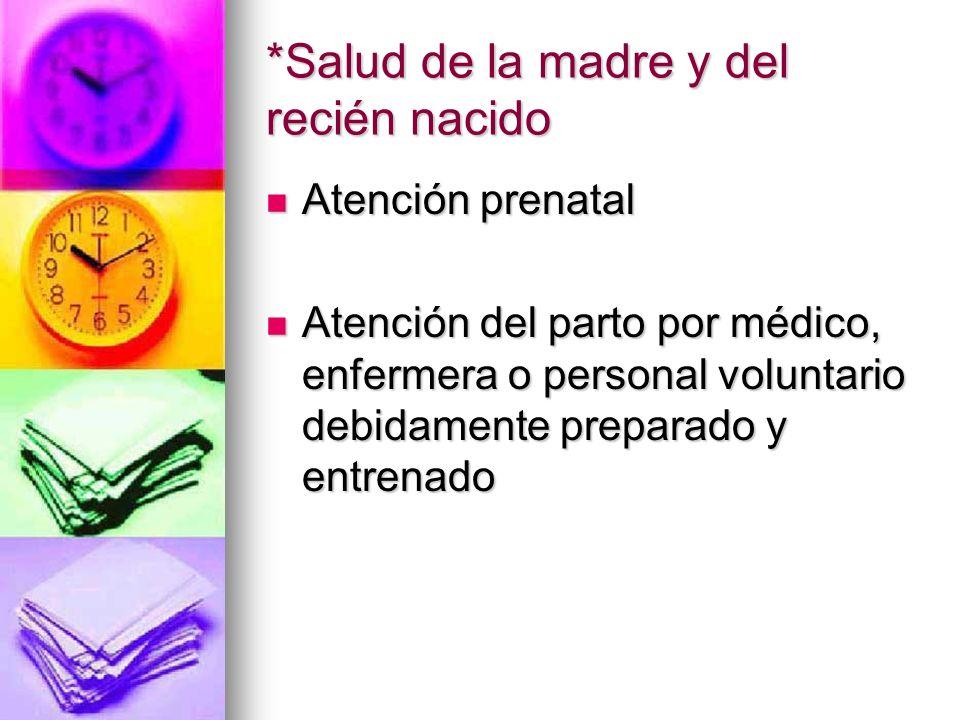 *Salud de la madre y del recién nacido Atención prenatal Atención prenatal Atención del parto por médico, enfermera o personal voluntario debidamente