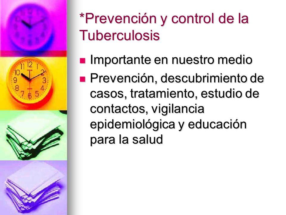 *Prevención y control de la Tuberculosis Importante en nuestro medio Importante en nuestro medio Prevención, descubrimiento de casos, tratamiento, est