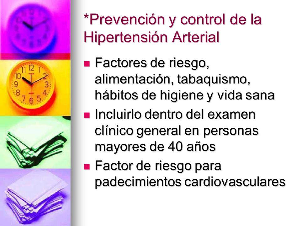 *Prevención y control de la Hipertensión Arterial Factores de riesgo, alimentación, tabaquismo, hábitos de higiene y vida sana Factores de riesgo, ali