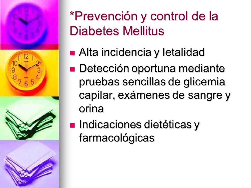 *Prevención y control de la Diabetes Mellitus Alta incidencia y letalidad Alta incidencia y letalidad Detección oportuna mediante pruebas sencillas de