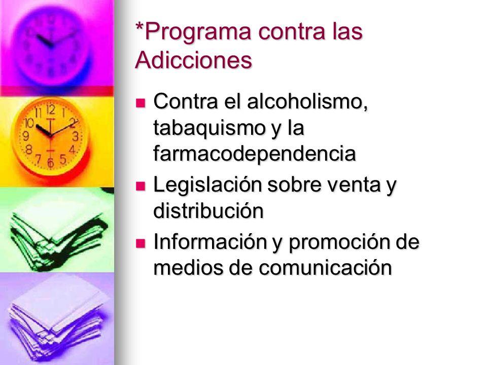 *Programa contra las Adicciones Contra el alcoholismo, tabaquismo y la farmacodependencia Contra el alcoholismo, tabaquismo y la farmacodependencia Le
