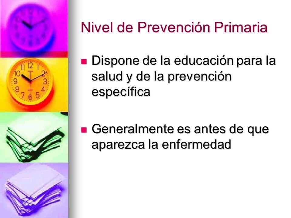 Nivel de Prevención Primaria Dispone de la educación para la salud y de la prevención específica Dispone de la educación para la salud y de la prevenc