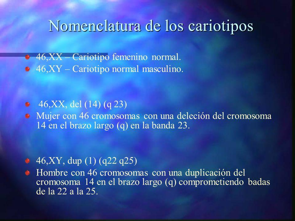 Nomenclatura de los cariotipos 46,XX – Cariotipo femenino normal. 46,XY – Cariotipo normal masculino. 46,XX, del (14) (q 23) Mujer con 46 cromosomas c