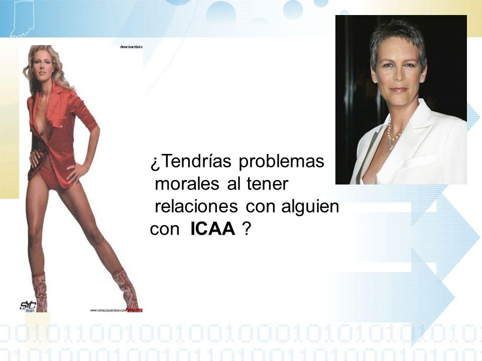 ¿Tendrías problemas morales al tener relaciones con alguien con ICAA ?