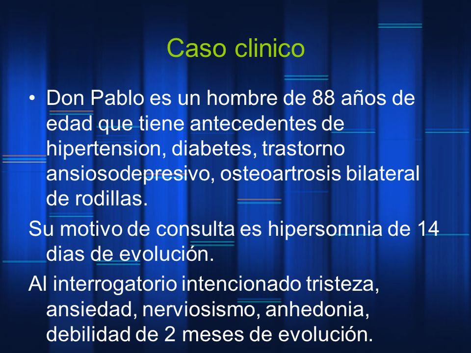 Caso clinico Don Pablo es un hombre de 88 años de edad que tiene antecedentes de hipertension, diabetes, trastorno ansiosodepresivo, osteoartrosis bil