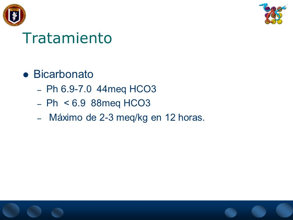 Tratamiento Bicarbonato – Ph 6.9-7.0 44meq HCO3 – Ph < 6.9 88meq HCO3 – Máximo de 2-3 meq/kg en 12 horas.