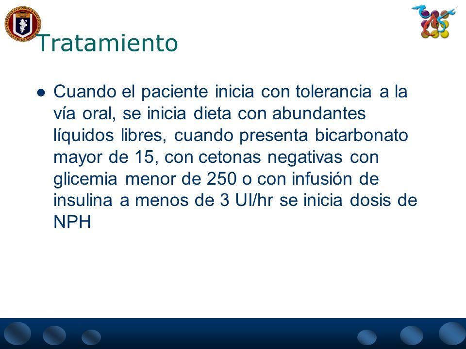 Tratamiento Cuando el paciente inicia con tolerancia a la vía oral, se inicia dieta con abundantes líquidos libres, cuando presenta bicarbonato mayor