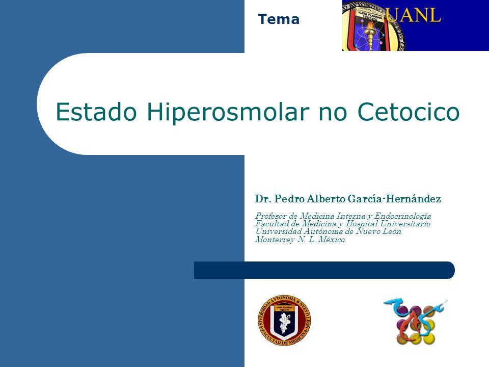 Estado Hiperosmolar no Cetocico Dr. Pedro Alberto García-Hernández Profesor de Medicina Interna y Endocrinología Facultad de Medicina y Hospital Unive