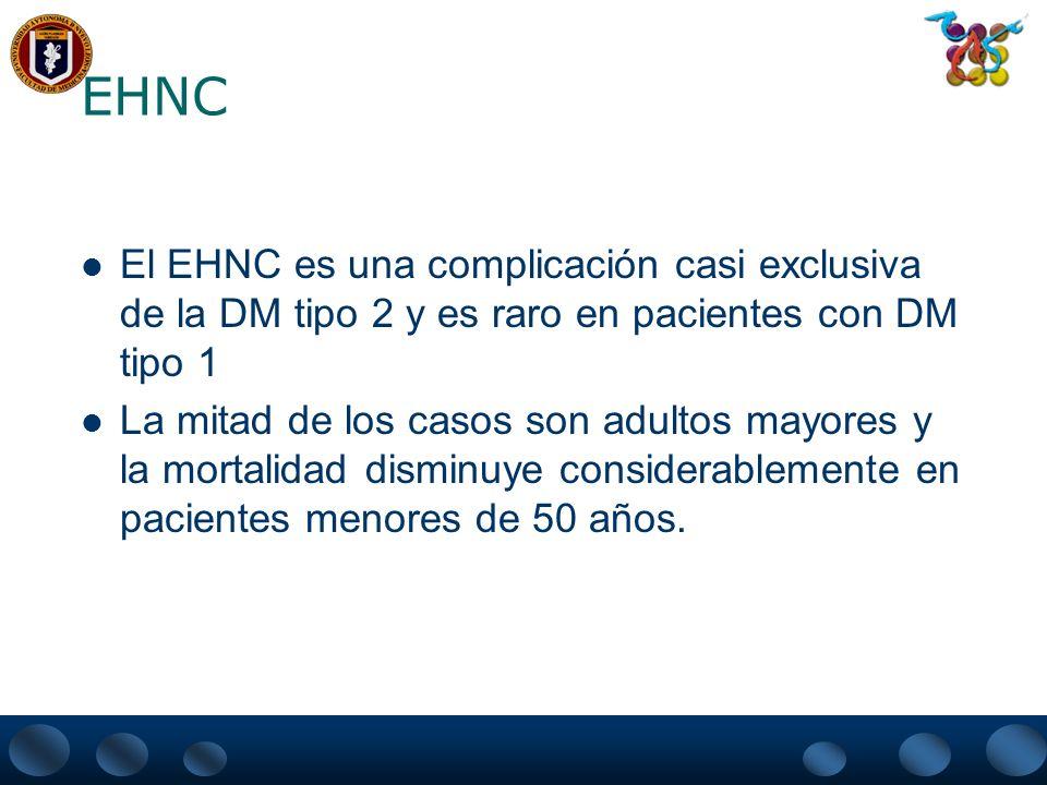 EHNC El EHNC es una complicación casi exclusiva de la DM tipo 2 y es raro en pacientes con DM tipo 1 La mitad de los casos son adultos mayores y la mo