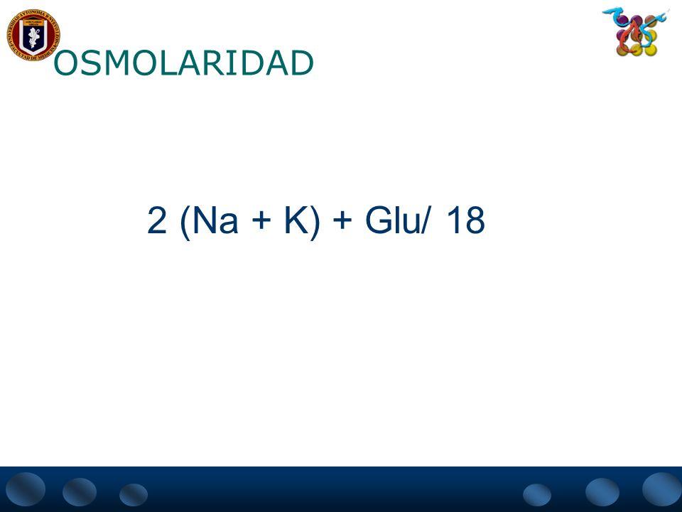 OSMOLARIDAD 2 (Na + K) + Glu/ 18