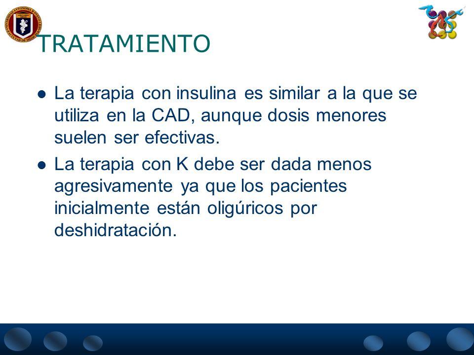 TRATAMIENTO La terapia con insulina es similar a la que se utiliza en la CAD, aunque dosis menores suelen ser efectivas. La terapia con K debe ser dad
