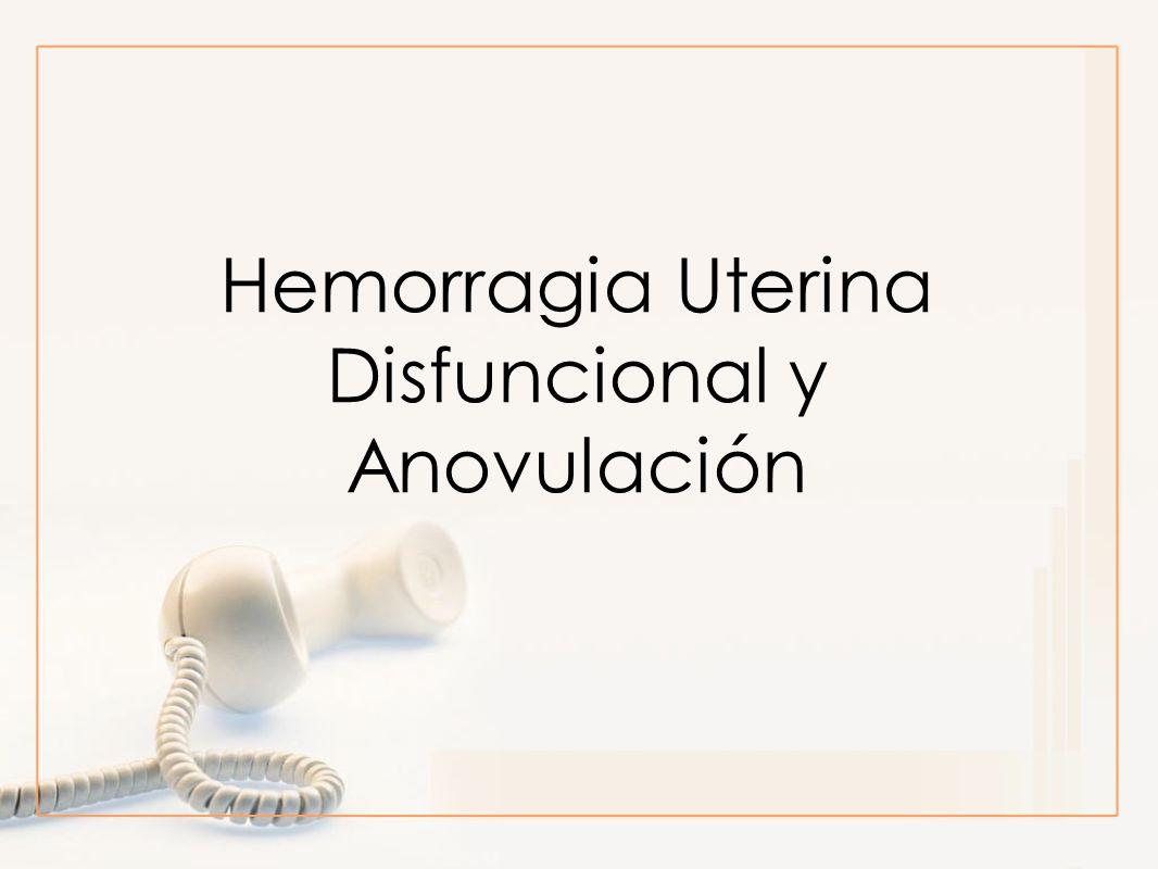 Hemorragia Uterina Disfuncional y Anovulación