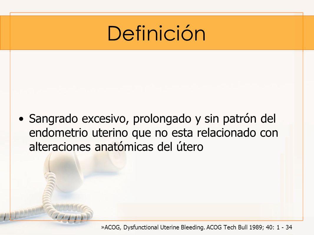 Definición Sangrado excesivo, prolongado y sin patrón del endometrio uterino que no esta relacionado con alteraciones anatómicas del útero »ACOG, Dysf