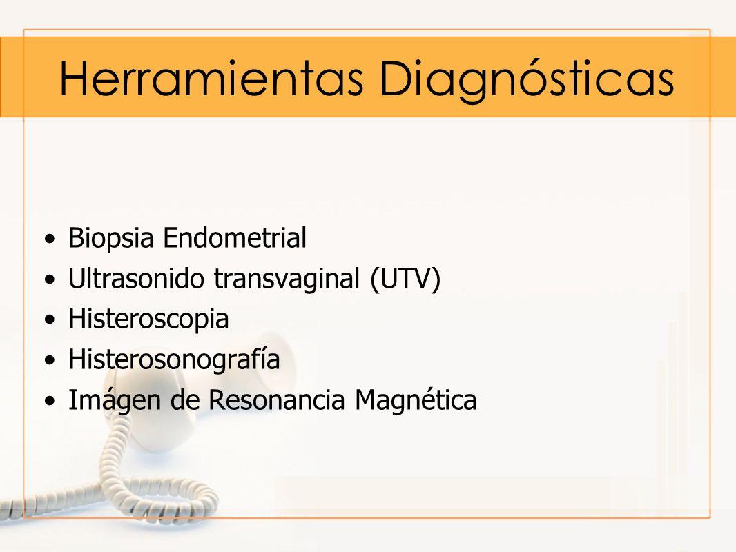 Herramientas Diagnósticas Biopsia Endometrial Ultrasonido transvaginal (UTV) Histeroscopia Histerosonografía Imágen de Resonancia Magnética
