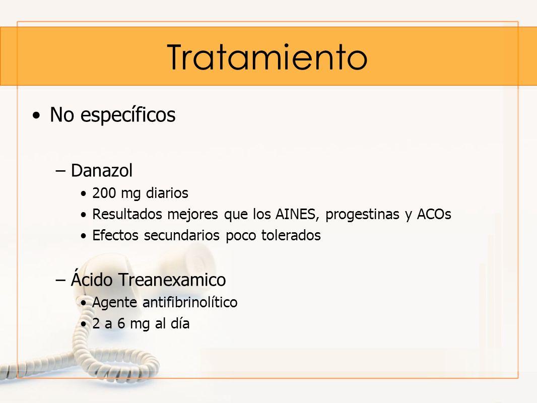 Tratamiento No específicos –Danazol 200 mg diarios Resultados mejores que los AINES, progestinas y ACOs Efectos secundarios poco tolerados –Ácido Trea