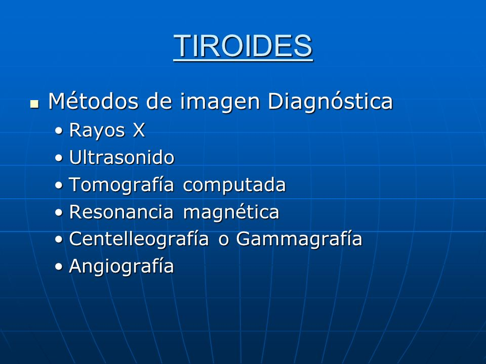TIROIDES Métodos de imagen Diagnóstica Métodos de imagen Diagnóstica Rayos XRayos X UltrasonidoUltrasonido Tomografía computadaTomografía computada Re