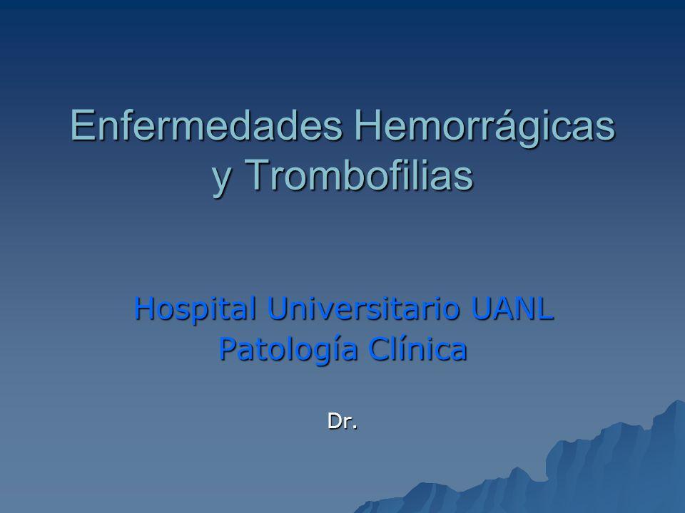Enfermedades Hemorrágicas y Trombofilias Hospital Universitario UANL Patología Clínica Dr.