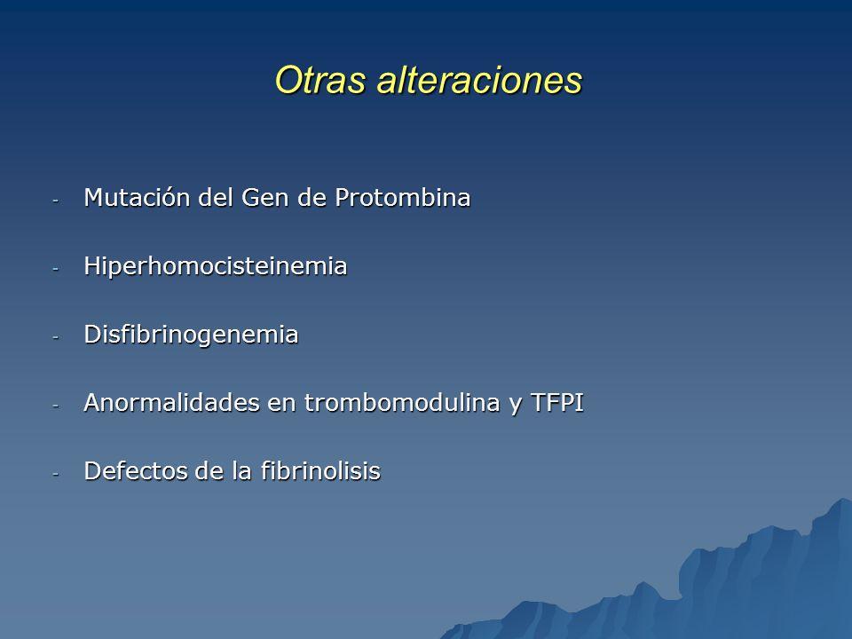Otras alteraciones - Mutación del Gen de Protombina - Hiperhomocisteinemia - Disfibrinogenemia - Anormalidades en trombomodulina y TFPI - Defectos de