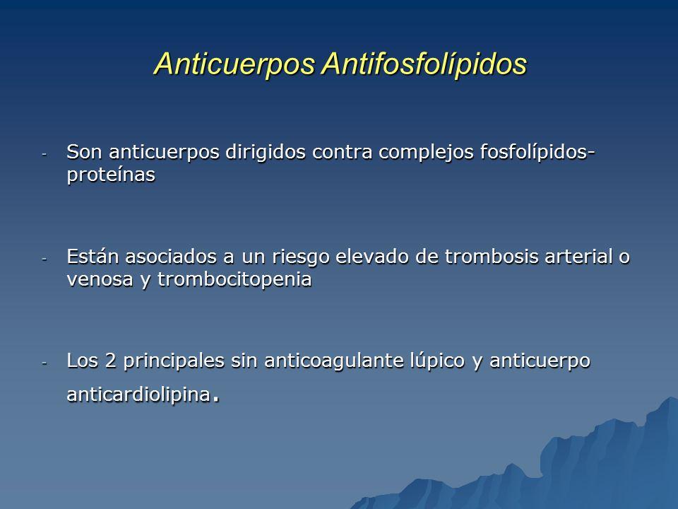 Anticuerpos Antifosfolípidos - Son anticuerpos dirigidos contra complejos fosfolípidos- proteínas - Están asociados a un riesgo elevado de trombosis a