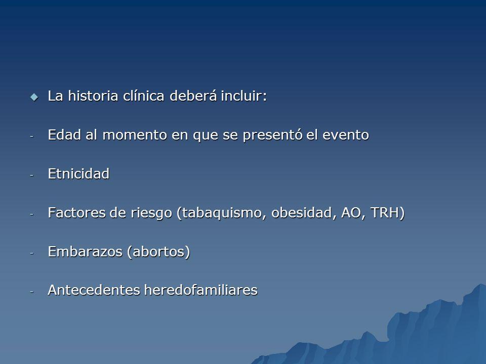 La historia clínica deberá incluir: La historia clínica deberá incluir: - Edad al momento en que se presentó el evento - Etnicidad - Factores de riesg