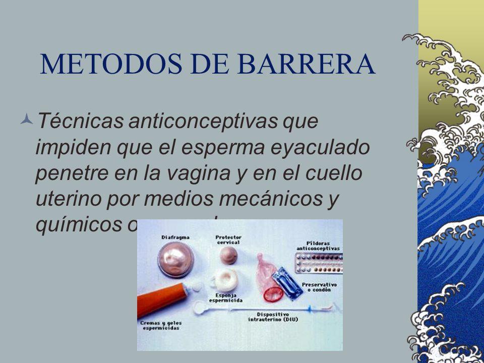 METODOS DE BARRERA Técnicas anticonceptivas que impiden que el esperma eyaculado penetre en la vagina y en el cuello uterino por medios mecánicos y qu