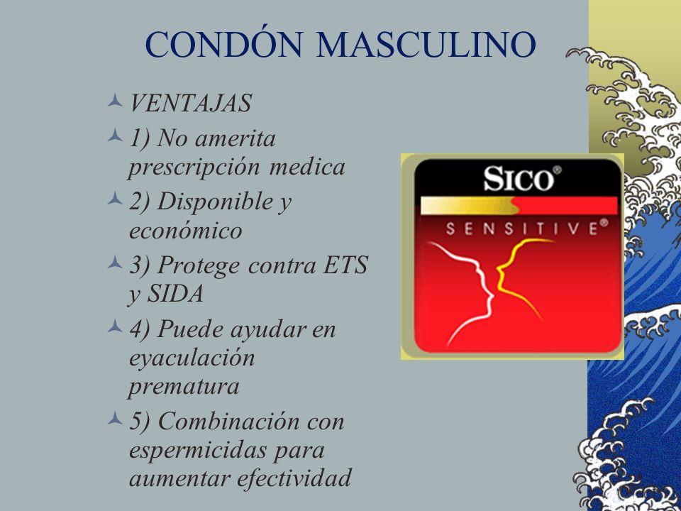 CONDÓN MASCULINO VENTAJAS 1) No amerita prescripción medica 2) Disponible y económico 3) Protege contra ETS y SIDA 4) Puede ayudar en eyaculación prem